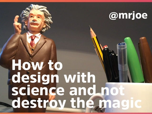 @mrjoe How to design with science January 8, 2015 Joe Leech Waving einstein How to design with science and not destroy the...