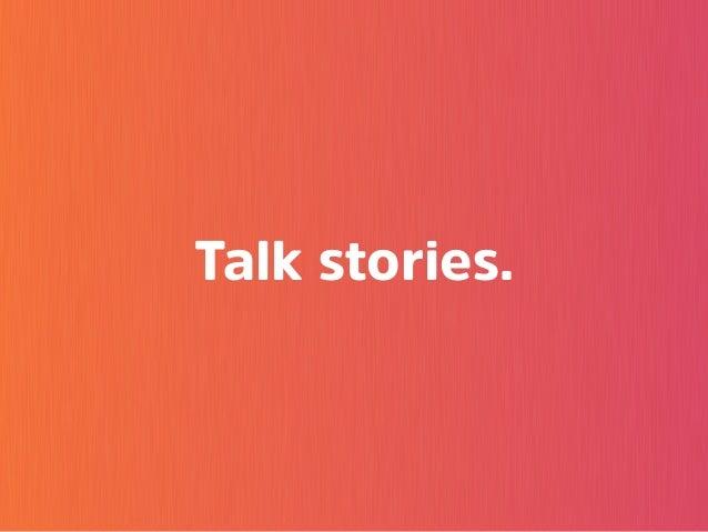 Talk stories.