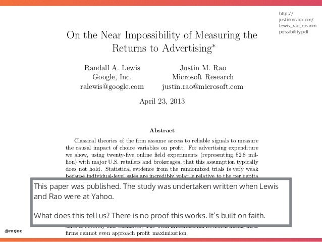 @mrjoe http:// justinmrao.com/ lewis_rao_nearim possibility.pdf On the Near Impossibility of Measuring the Returns to Adve...