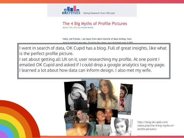 @mrjoe http://blog.okcupid.com/ index.php/the-4-big-myths-of- profile-pictures/ I went in search of data, OK Cupid has a bl...