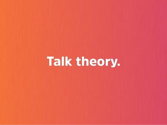 Talk theory.