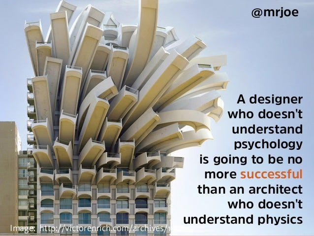 @mrjoe Title Text 38 A designer who doesn't understand psychology is going to be no more successful than an architect who ...
