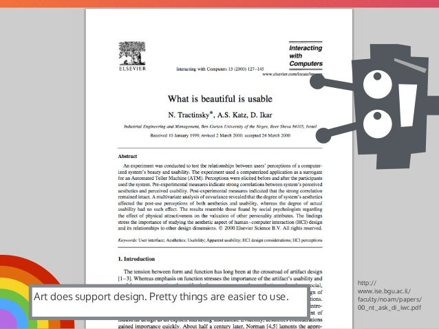@mrjoe http:// www.ise.bgu.ac.il/ faculty/noam/papers/ 00_nt_ask_di_iwc.pdf Art does support design. Pretty things are eas...