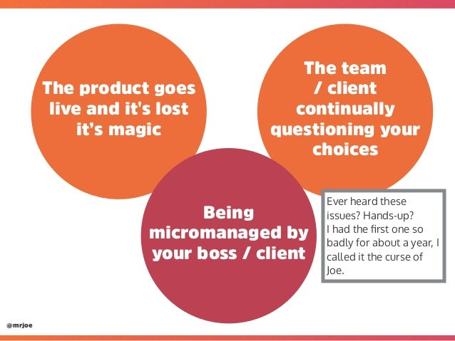 @mrjoe The product goes live and it's lost it's magic The team / client continually questioning your choices Being microma...