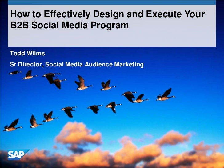 How to Effectively Design and Execute YourB2B Social Media ProgramTodd WilmsSr Director, Social Media Audience Marketing