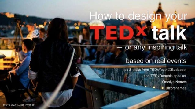How to design your          ) — or any inspiring talk 3 - ' based on real events '.  i' ' ' tips 8. tricks from TEDxYouth@...