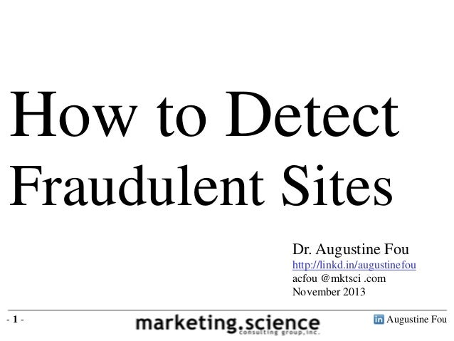 How to Detect Fraudulent Sites Dr. Augustine Fou http://linkd.in/augustinefou acfou @mktsci .com November 2013 -1-  August...