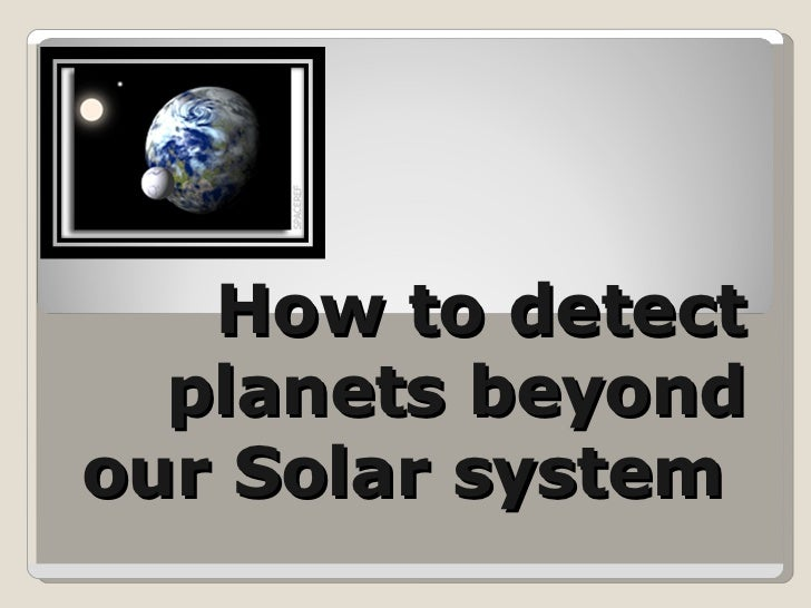 How to detect planets beyond our Solar system