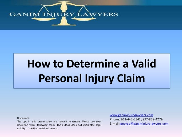 How to Determine a Valid Personal Injury Claim  Disclaimer: The tips in this presentation are general in nature. Please us...