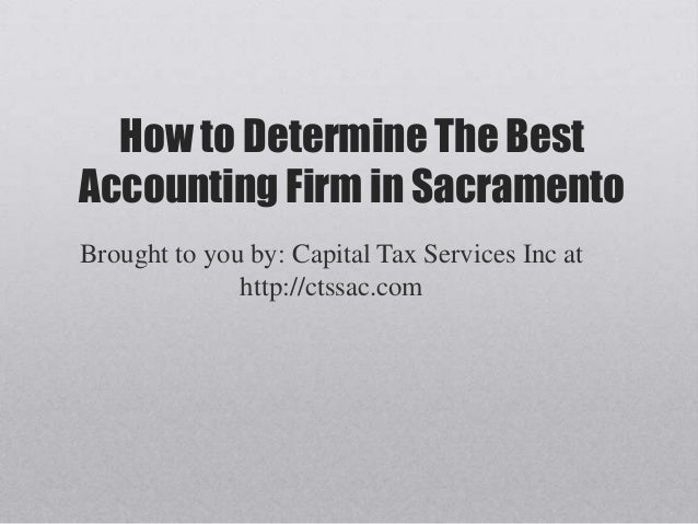 How to Determine The BestAccounting Firm in SacramentoBrought to you by: Capital Tax Services Inc at              http://c...