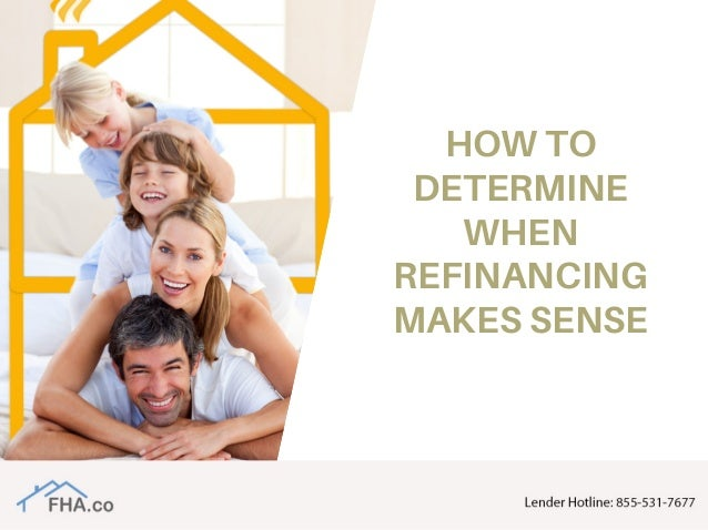HOWTO DETERMINE WHEN REFINANCING MAKESSENSE