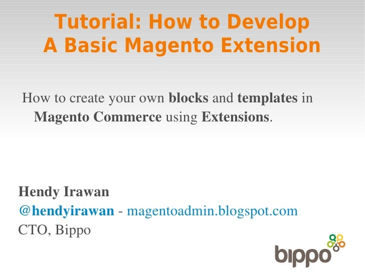 Tutorial: How to Develop   A Basic Magento ExtensionHowtocreateyourownblocksandtemplatesin MagentoCommerceusing...