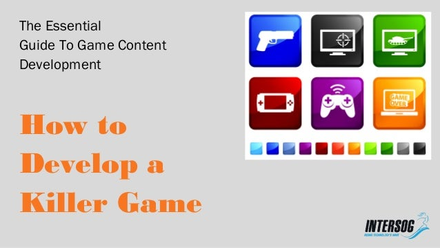 The Essential Guide To Game Content Development How to Develop a Killer Game