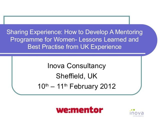 Sharing Experience: How to Develop A Mentoring Programme for Women- Lessons Learned and       Best Practise from UK Experi...