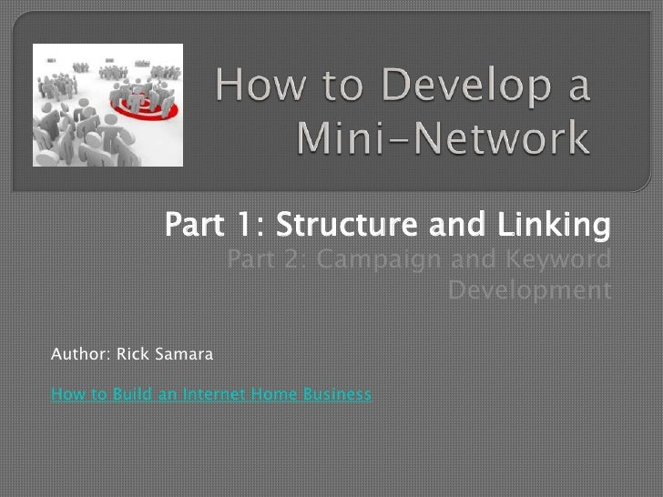 How to Develop a Mini-Network<br />Part 1: Structure and Linking<br />Part 2: Campaign and Keyword Development<br />Author...