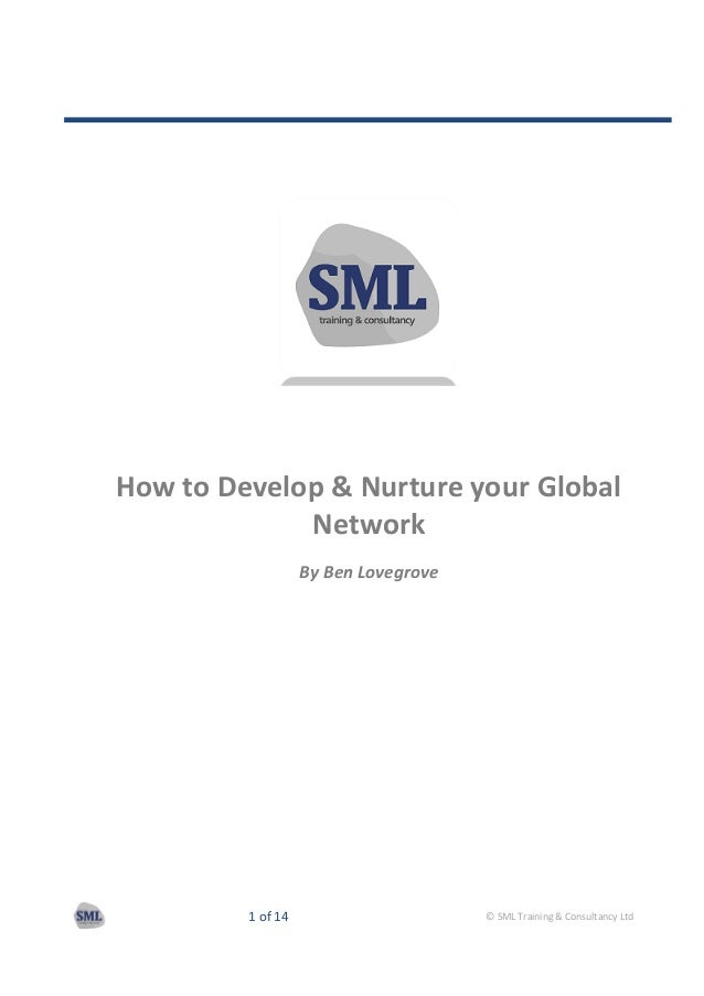 1 of 14 © SML Training & Consultancy Ltd How to Develop & Nurture your Global Network By Ben Lovegrove