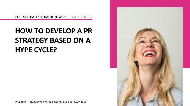 HOW TO DEVELOP A PR STRATEGY BASED ON A HYPE CYCLE? WEBINAR | THURSDAY 19 APRIL | 9:30AM BST | 10:30AM CEST IT'S ALREADY T...
