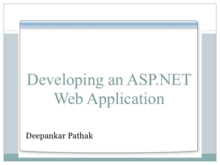 Developing an ASP.NET Web Application <ul><li>Deepankar Pathak </li></ul>
