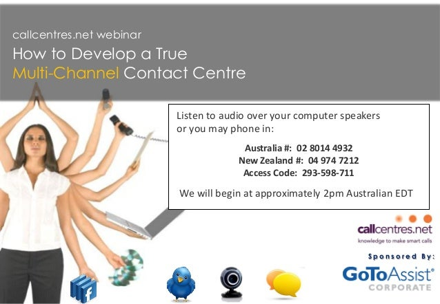 S p o n s o r e d B y : callcentres.net webinar How to Develop a True Multi-Channel Contact Centre We will begin at approx...