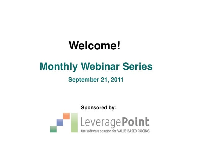 Welcome!Monthly Webinar Series     September 21, 2011         Sponsored by: