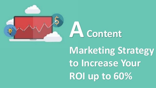 AContent Marketing Strategy to Increase Your ROI up to 60%
