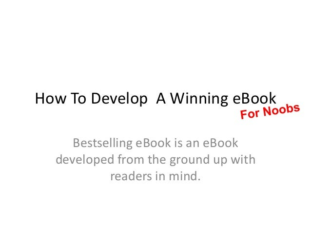 How To Develop A Winning eBook     Bestselling eBook is an eBook  developed from the ground up with           readers in m...