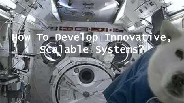 How To Develop Innovative, Scalable Systems?