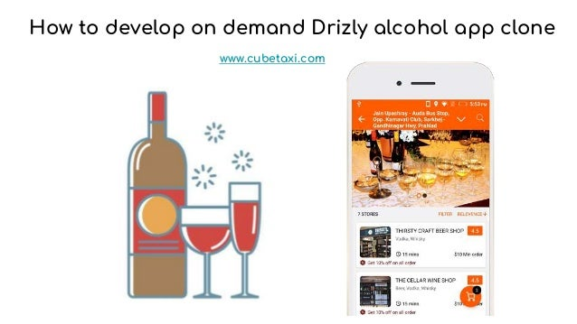 How to develop on demand Drizly alcohol app clone www.cubetaxi.com