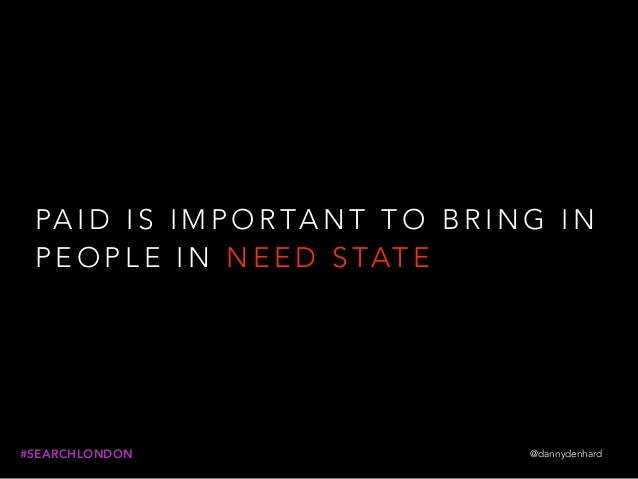 PA I D I S I M P O R TA N T T O B R I N G I N P E O P L E I N N E E D S TAT E @dannydenhard#SEARCHLONDON