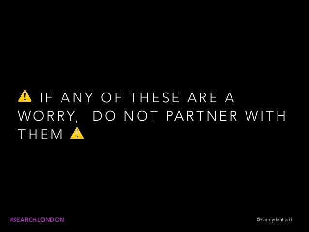 @dannydenhard#SEARCHLONDON ⚠ I F A N Y O F T H E S E A R E A W O R RY, D O N O T PA R T N E R W I T H T H E M ⚠
