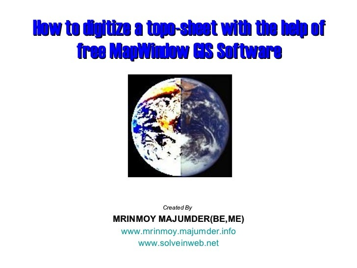 How to digitize a topo-sheet with the help of free MapWindow GIS Software Created By   MRINMOY MAJUMDER(BE,ME) www.mrinmoy...