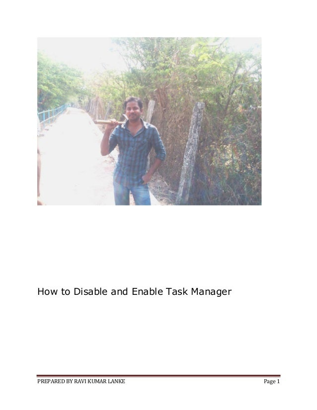 PREPARED BY RAVI KUMAR LANKE Page 1 How to Disable and Enable Task Manager