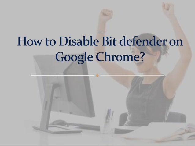 This is how we disable Bitdefender on Google Chrome