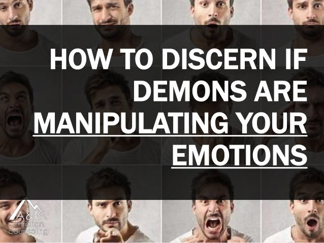 HOW TO DISCERN IF DEMONS ARE MANIPULATING YOUR EMOTIONS