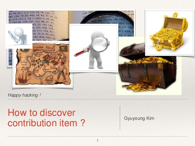 Happy hacking ! How to discover contribution item ? Gyuyoung Kim 1