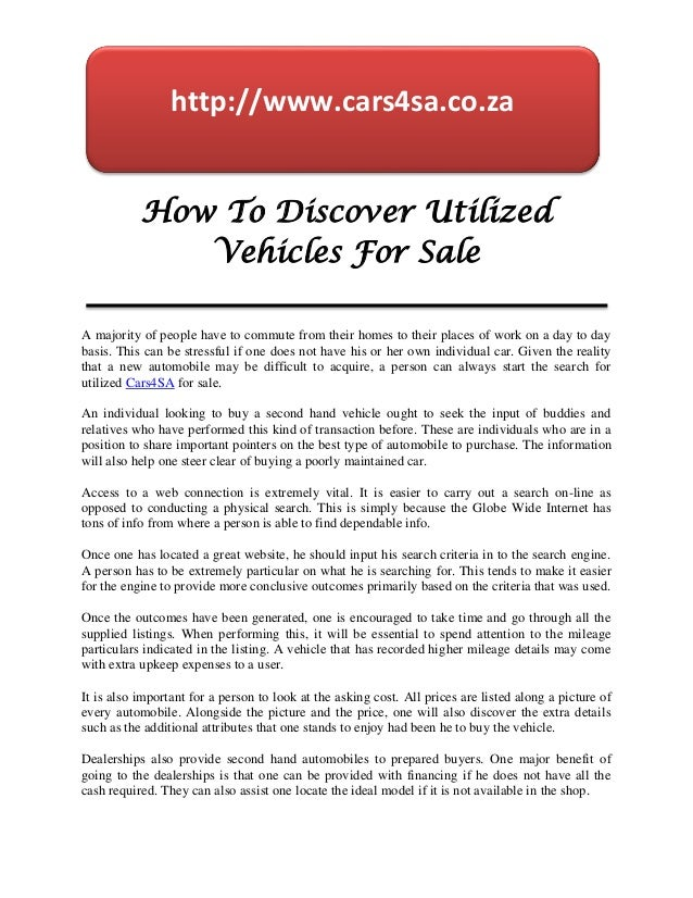 http://www.cars4sa.co.za           How To Discover Utilized              Vehicles For SaleA majority of people have to com...