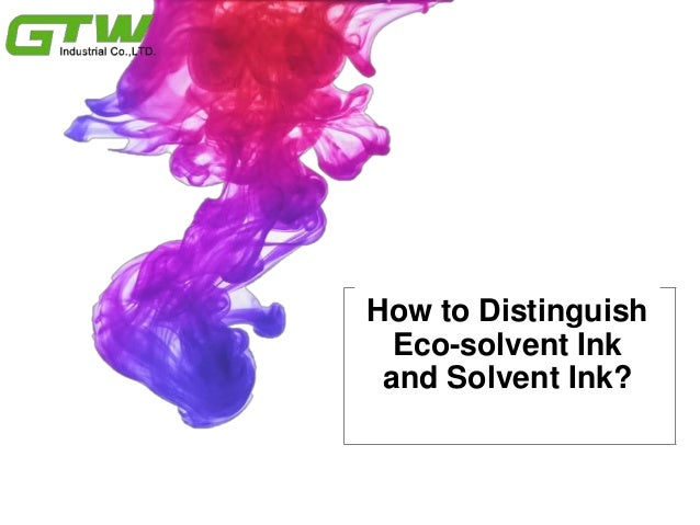2017How to Distinguish Eco-solvent Ink and Solvent Ink?