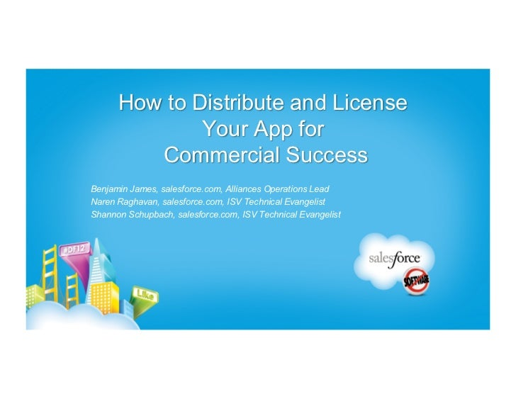 How to Distribute and License              Your App for         Commercial SuccessBenjamin James, salesforce.com, Alliance...