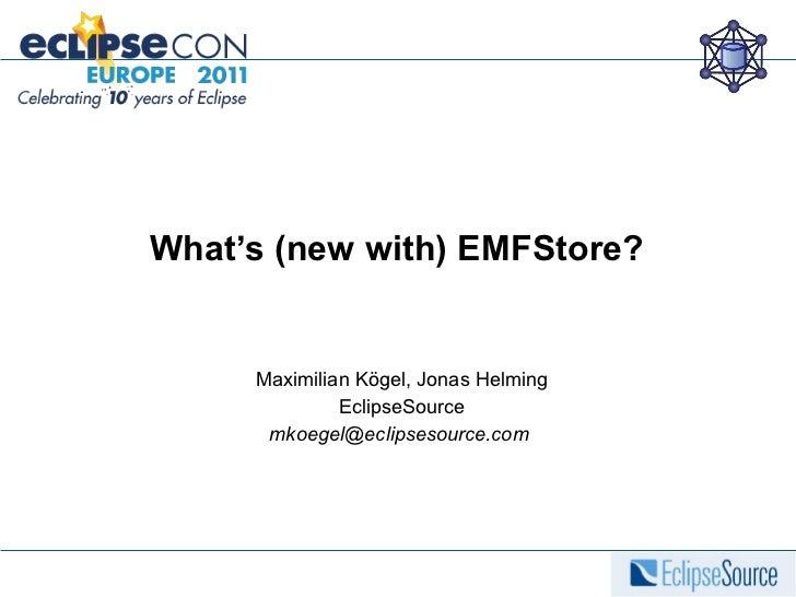 What's (new with) EMFStore? Maximilian Kögel, Jonas Helming EclipseSource mkoegel@eclipsesource.com