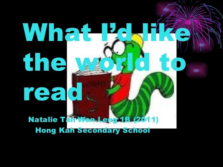 What I'd like the world to read   Natalie Tan Wen Leng 1B (2011)   Hong Kah Secondary School