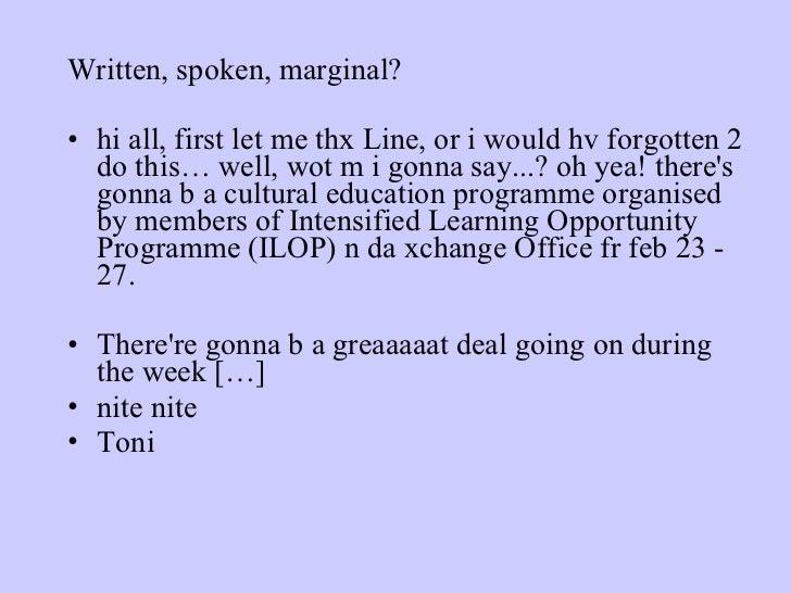 <ul><li>Written, spoken, marginal? </li></ul><ul><li>hi all, first let me thx Line, or i would hv forgotten 2 do this… wel...