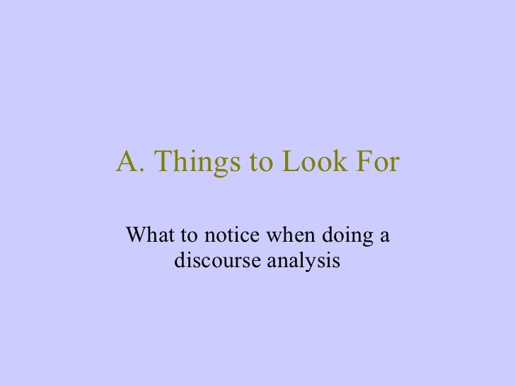 A. Things to Look For What to notice when doing a discourse analysis