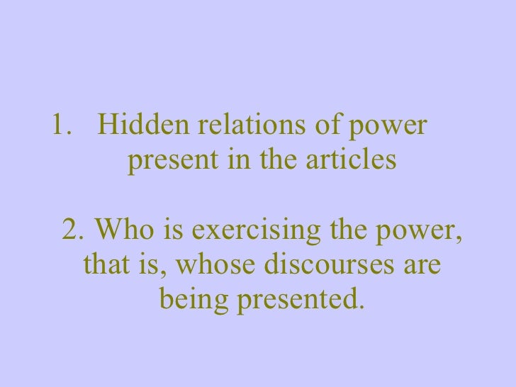 <ul><li>Hidden relations of power present in the articles 2. Who is exercising the power, that is, whose discourses are be...