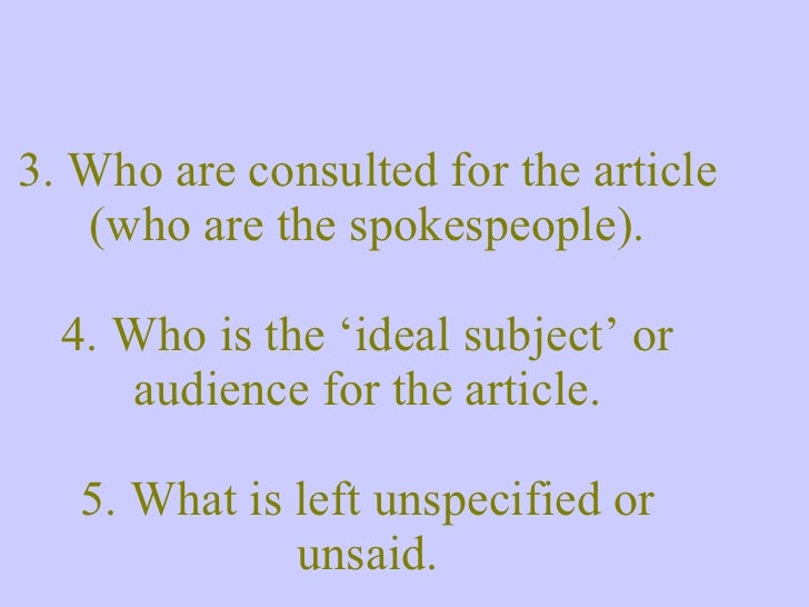3. Who are consulted for the article (who are the spokespeople). 4. Who is the 'ideal subject' or audience for the article...