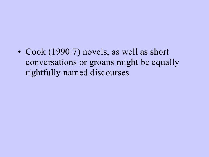 <ul><li>Cook (1990:7) novels, as well as short conversations or groans might be equally rightfully named discourses   </li...