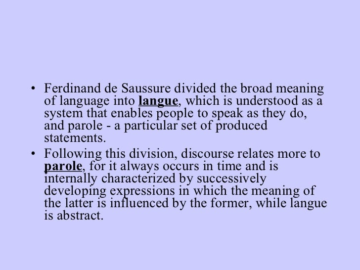 <ul><li>Ferdinand de Saussure divided the broad meaning of language into  langue , which is understood as a system that en...