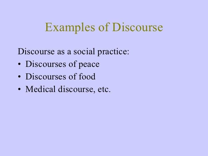 Examples of Discourse <ul><li>Discourse as a social practice: </li></ul><ul><li>Discourses of peace </li></ul><ul><li>Disc...