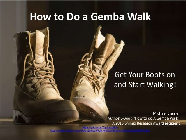 "How to Do a Gemba Walk Get Your Boots on and Start Walking! Michael Bremer Author E-Book ""How to do A Gemba Walk"" A 2016 S..."