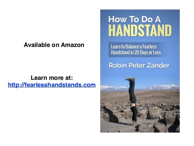 Available on Amazon  !  Learn more at:!  http://fearlesshandstands.com