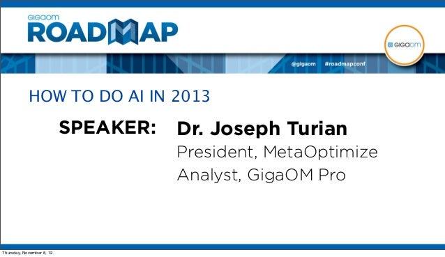 HOW TO DO AI IN 2013                           SPEAKER:   Dr. Joseph Turian                                      President...